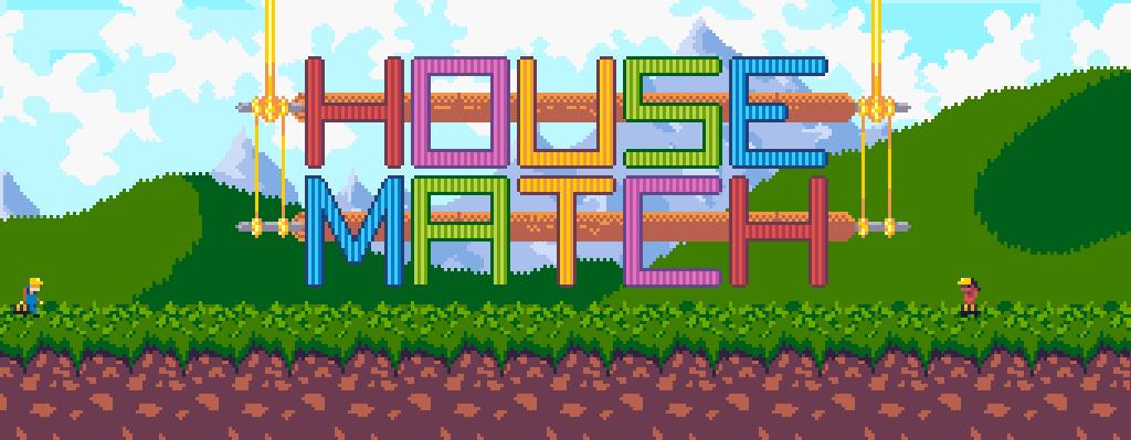 House Match!